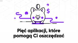 """5 aplikacji wspierających oszczędzanie BIZNES, Finanse - Pandemia oraz jej ekonomiczne skutki spowodowała, że ponad połowa Polaków zamierza regularnie odkładać pieniądze na tzw. """"czarną godzinę""""."""